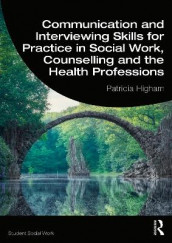Communication and Interviewing Skills for Practice in Social Work, Counselling and the Health Professions av Patricia Higham (Heftet)