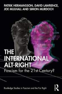 The International Alt-Right av Patrik Hermansson, David Lawrence, Joe Mulhall og Simon Murdoch (Heftet)