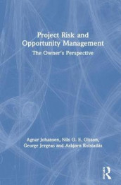 Project Risk and Opportunity Management av George Jergeas, Agnar Johansen, Nils O. E. Olsson og Asbjorn Rolstadas (Innbundet)