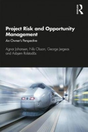 Project Risk and Opportunity Management av George Jergeas, Agnar Johansen, Nils O. E. Olsson og Asbjorn Rolstadas (Heftet)