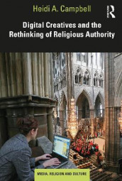 Digital Creatives and the Rethinking of Religious Authority av Heidi A. Campbell (Heftet)