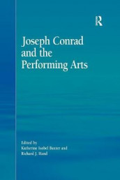 Joseph Conrad and the Performing Arts av Katherine Isobel Baxter (Heftet)