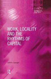 Work, Locality and the Rhythms of Capital av Jamie Gough (Innbundet)