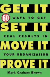 Get It, Set It, Move It, Prove It av Mark Graham Brown (Innbundet)