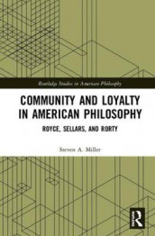 Community and Loyalty in American Philosophy av Steven A. Miller (Innbundet)