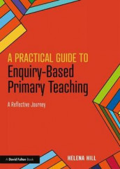A Practical Guide to Enquiry-Based Primary Teaching av Helena Hill (Heftet)