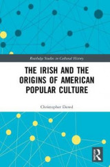 Omslag - The Irish and the Origins of American Popular Culture