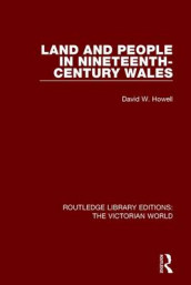 Land and People in Nineteenth-Century Wales av David W. Howell (Heftet)