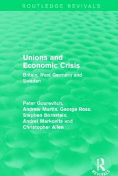 Unions and Economic Crisis av Christopher Allen, Stephen Bornstein, Peter Gourevitch, Andrei Markovits, Andrew Martin og George Ross (Innbundet)
