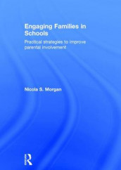 Engaging Families in Schools av Nicola S. Morgan (Innbundet)