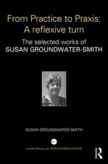 From Practice to Praxis: A reflexive turn av Susan Groundwater-Smith (Innbundet)