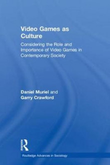 Video Games as Culture av Daniel Muriel og Garry Crawford (Innbundet)