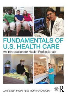 Fundamentals of U.S. Health Care av Jahangir Moini (Heftet)