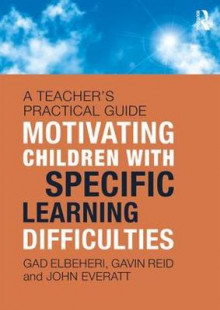 Motivating Children with Specific Learning Difficulties av Gad Elbeheri, Gavin Reid og John Everatt (Heftet)
