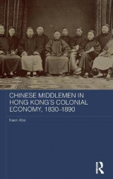 Omslag - Chinese Middlemen in Hong Kong's Colonial Economy, 1830-1890
