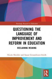 Questioning the Language of Improvement and Reform in Education av Susan Groundwater-Smith og Nicole Mockler (Innbundet)