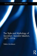 Omslag - The Style and Mythology of Socialism: Socialist Idealism, 1871-1914