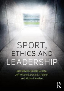 Sport, Ethics and Leadership av Jack Bowen, Ronald S. Katz, Jeffrey R. Mitchell, Donald J. Polden og Richard Walden (Heftet)