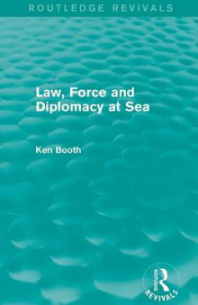 Law, Force and Diplomacy at Sea av Ken Booth (Heftet)