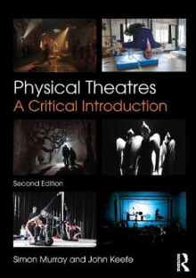 Physical Theatres av Simon Murray og John Keefe (Heftet)
