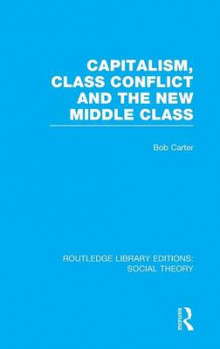 Capitalism, Class Conflict and the New Middle Class av Bob Carter (Innbundet)