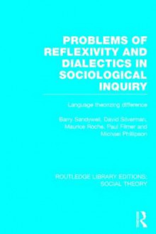 Problems of Reflexivity and Dialectics in Sociological Inquiry (RLE Social Theory) av Barry Sandywell, David Silverman, Maurice Roche, Paul Filmer og Michael Phillipson (Innbundet)
