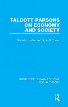 Talcott Parsons on Economy and Society av Professor Bryan S. Turner og Robert J. Holton (Innbundet)