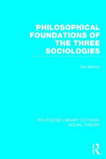 Philosophical Foundations of the Three Sociologies av Ted Benton (Innbundet)