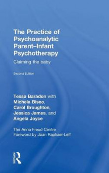 The Practice of Psychoanalytic Parent-Infant Psychotherapy av Tessa Baradon, Michela Biseo, Carol Broughton, Jessica James og Angela Joyce (Innbundet)