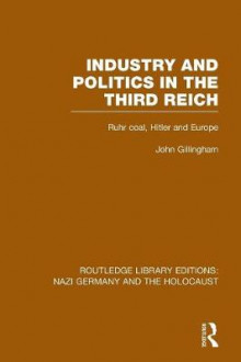Industry and Politics in the Third Reich av John Gillingham (Heftet)