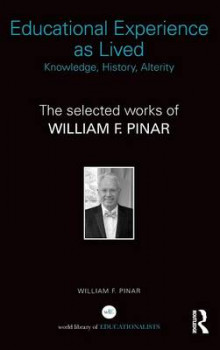 Educational Experience as Lived: Knowledge, History, Alterity av William F. Pinar (Innbundet)