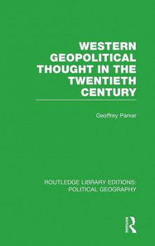 Western Geopolitical Thought in the Twentieth Century av Geoffrey Parker (Innbundet)