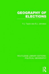 Geography of Elections (Routledge Library Editions: Political Geography) av Ron Johnston og Peter J. Taylor (Heftet)