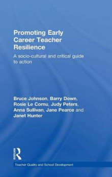 Promoting Early Career Teacher Resilience av Bruce Johnson, Barry Down, Rosie le Cornu, Judy Peters, Anna Sullivan, Jane Pearce og Janet Hunter (Innbundet)
