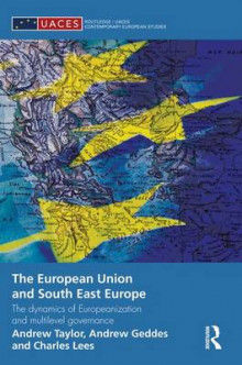The European Union and South East Europe av Andrew Geddes, Charles Lees og Andrew Taylor (Heftet)