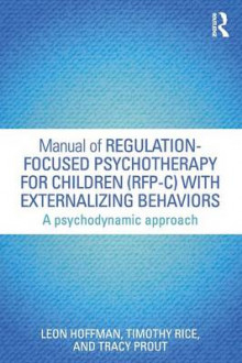 Manual of Regulation-Focused Psychotherapy for Children (RFP-C) with Externalizing Behaviors av Leon Hoffman, Professor Timothy Rice og Tracy Prout (Heftet)
