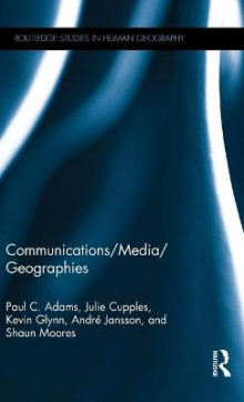 Communications/Media/Geographies av Paul C. Adams, Julie Cupples, Kevin Glynn, Andre Jansson og Shaun Moores (Innbundet)