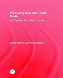 A Producing New and Digital Media av James Cohen og Thomas Kenny (Innbundet)