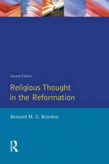 Religious Thought in the Reformation av Bernard M. G. Reardon (Innbundet)