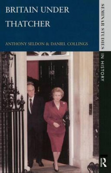 Britain under Thatcher av Anthony Seldon og Daniel Collings (Innbundet)