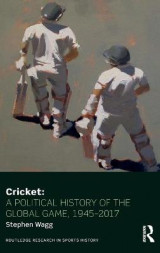 Omslag - Cricket: A Political History of the Global Game, 1945-2017