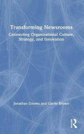 Transforming Newsrooms av Carrie Brown og Jonathan Groves (Innbundet)
