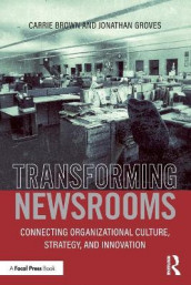 Transforming Newsrooms av Carrie Brown og Jonathan Groves (Heftet)