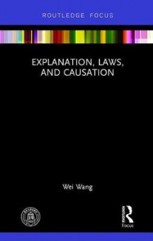 Explanation, Laws, and Causation av Wei Wang (Innbundet)
