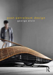 Post-Petroleum Design av George Elvin (Innbundet)