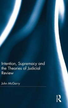 Intention, Supremacy and the Theories of Judicial Review av John McGarry (Innbundet)