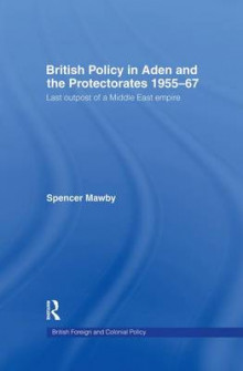 British Policy in Aden and the Protectorates 1955-67 av Spencer Mawby (Heftet)