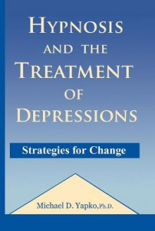 Hypnosis and the Treatment of Depressions av Michael D. Yapko (Heftet)