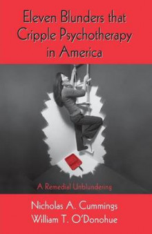 Eleven Blunders that Cripple Psychotherapy in America av Nicholas A. Cummings og William T. O'Donohue (Heftet)
