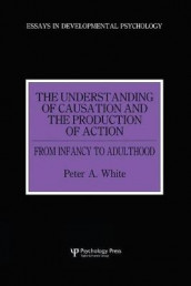 The Understanding of Causation and the Production of Action av Peter Anthony White (Heftet)
